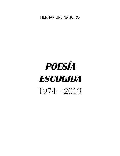 Poesía escogida 1974 - 2019   Hernán Urbina Joiro   Manuscrito inédito